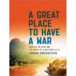 Review: A Great Place to Have a War: America in Laos and the Birth of the Military CIA
